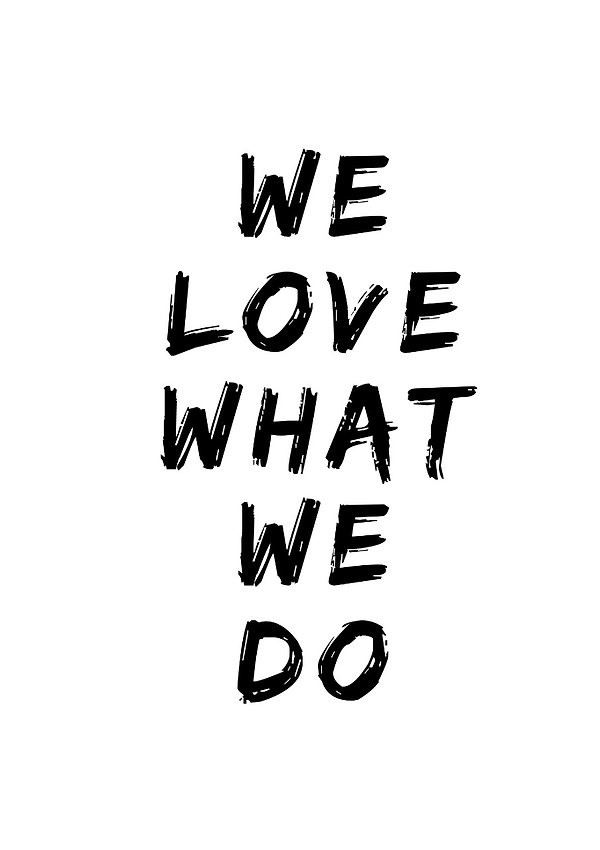 WE LOVE WHAT WE DO.jpeg