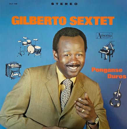 Gilberto Sextet / Ponganse Duros