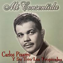 Carlos Pizarro Y Su Trio Los Tropicales / Mi Consentida