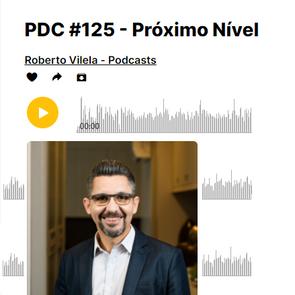 PDC #125 - Próximo Nível -  Roberto Vilela - Podcasts