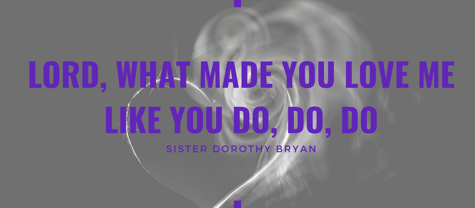 Lent 2021: Lord What Made You Love Me Like You Do, Do Do? by Dorothy Payne Bryan