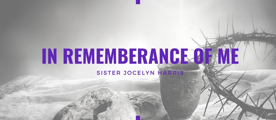 Lent 2021: In Rememberance of Me by Jocelyn Harris