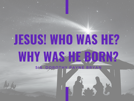 Advent 2020: Jesus! Who Was He? Why Was He Born? by Dorothy Bryan