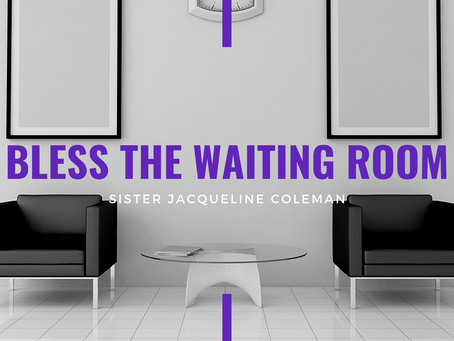 Advent 2020: Bless the Waiting Room by Jacqueline Coleman