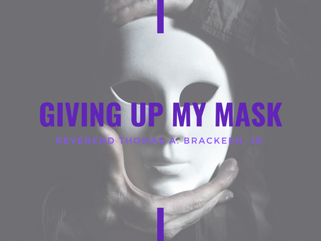 Lent 2021: Giving Up My Mask by Reverend Thomas Brackeen, Jr.