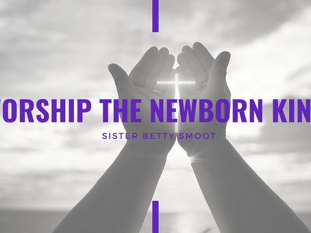 Advent 2020: Worship the Newborn King! by Betty Smoot