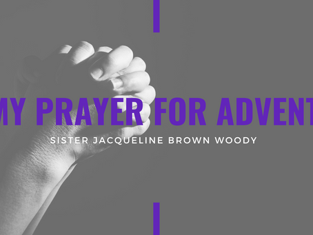 Advent 2020: My Prayer for Advent by Jacqueline Brown Woody