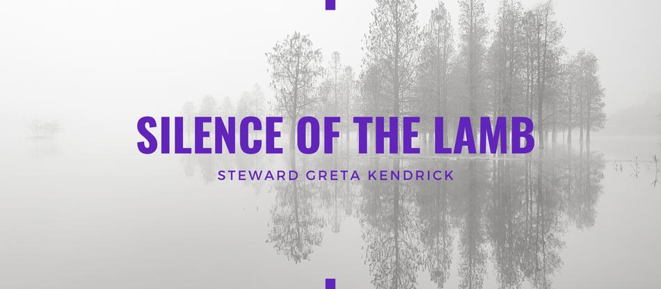 Lent 2021: Silence of the Lamb by Greta L. Kendrick