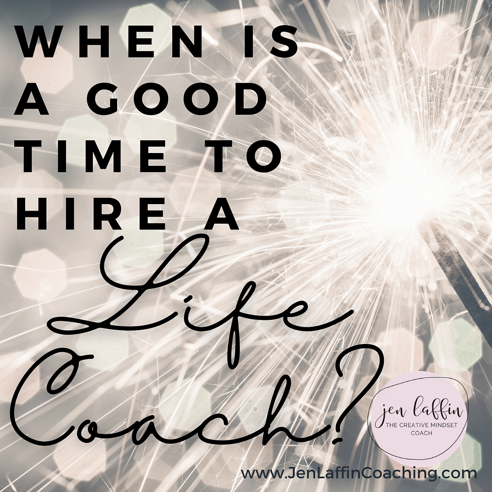 Image with the words: When is a good time to hire a life coach?