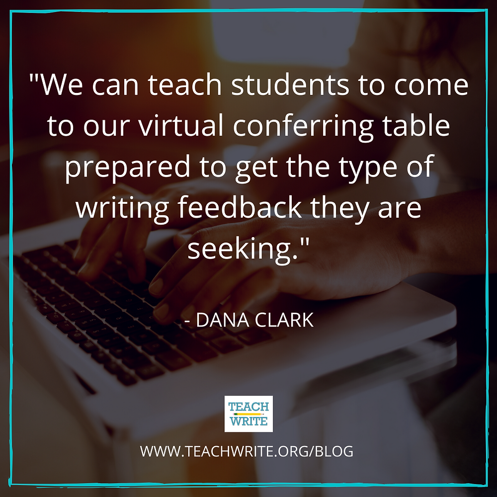 "image of post quote:  ""we can teach students to come to our virtual conferring table prepared to get the type of writing feedback they are seeking."""