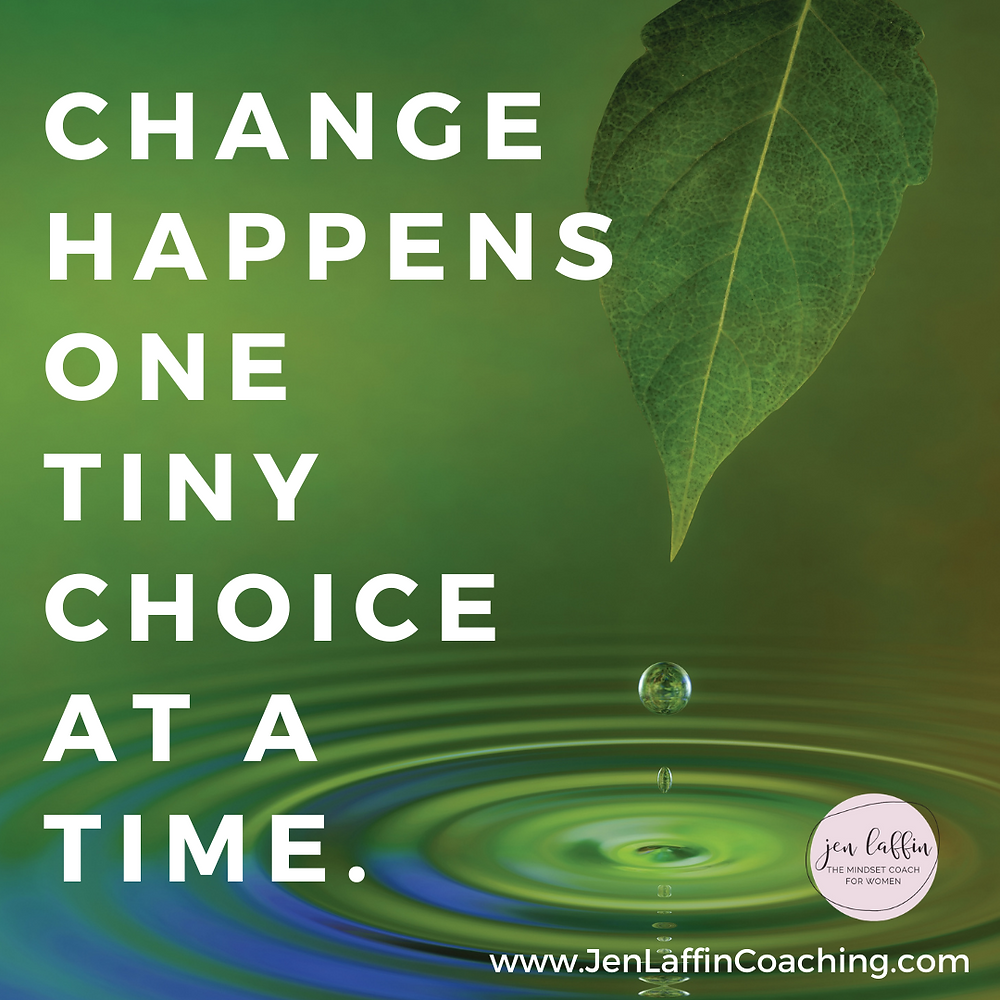 quote: Change happens one tiny choice at a time
