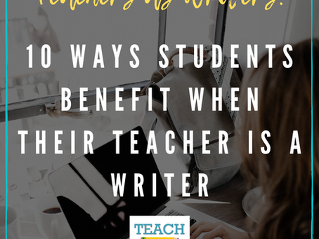 10 Ways Students Benefit When Their Teacher is a Writer
