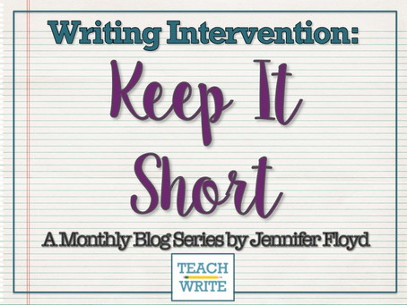Writing Intervention: Keep It Short by Dr. Jennifer Floyd