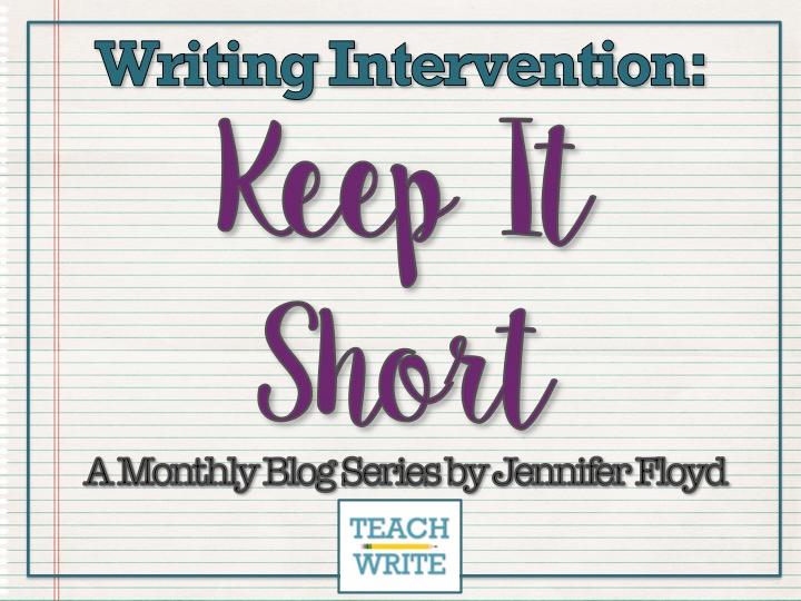 Teach Write   Writing Intervention: Keep It Short