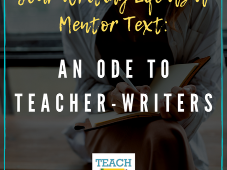 An Ode to Teacher-Writers by Kelly Zaky