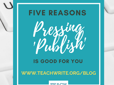 Five Reasons Pressing 'Publish' is Good for You