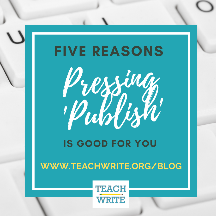 Image: Five Reasons Pressing Publish is Good for You