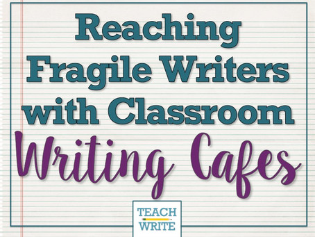 Writing Cafes: Reaching Fragile Writers (Part 2)