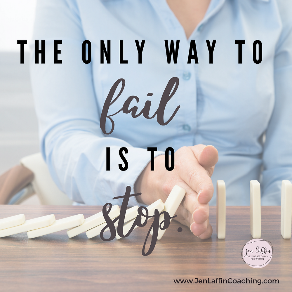 Quote Image: The only way to fail is to stop