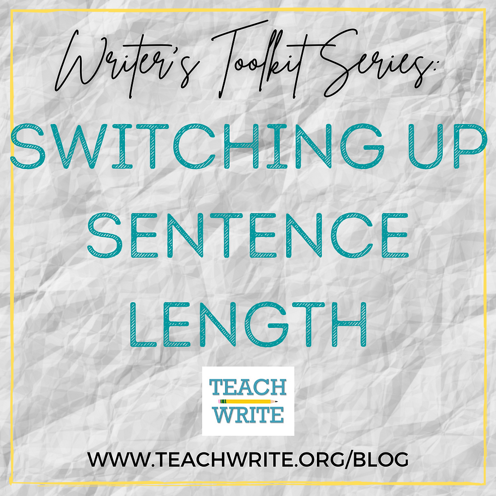 Image of post title: Switching up sentence length, a part of the Teach Write Writer's Toolkit Series