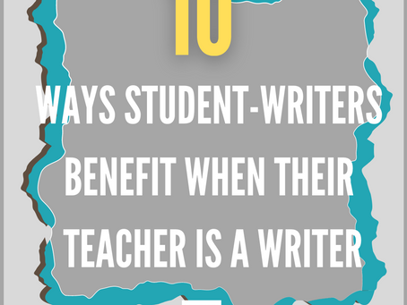 10 Ways Student-Writers Benefit When Their Teacher is a Writer