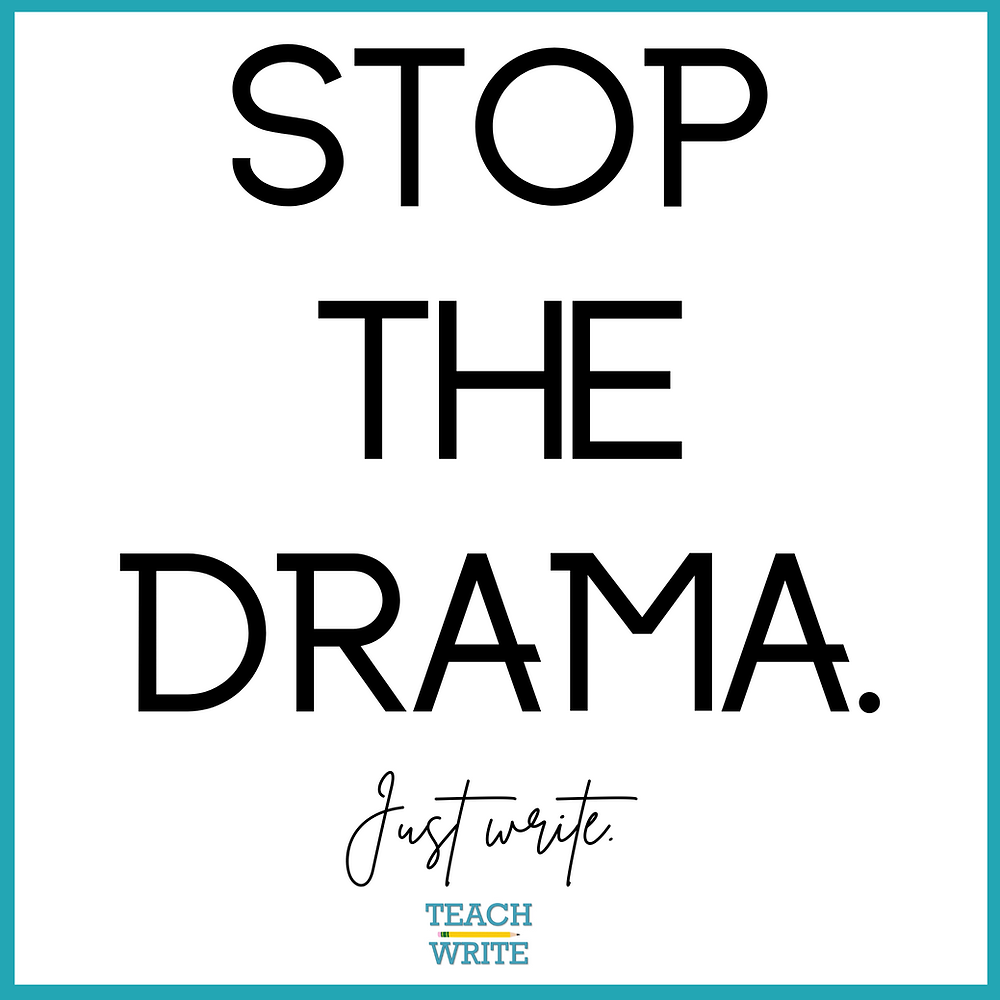 Image of a quote: Stop the Drama and Just write.