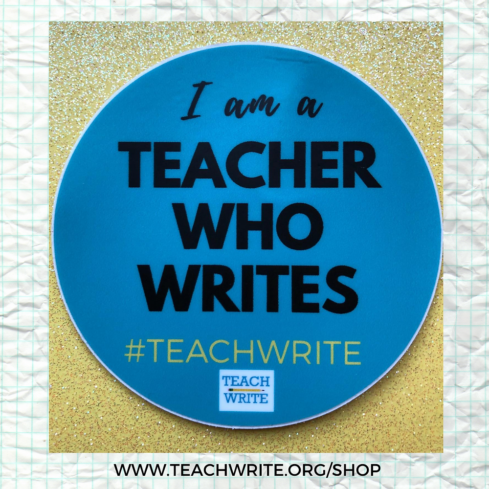 "Photo of a sticker that says ""I am a Teacher Who Writes"" that is available for purchase at www.teachwrite.org/shop"