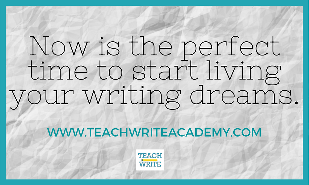 """Image of quote """"Now is the perfect time to start living your writing dreams."""""""