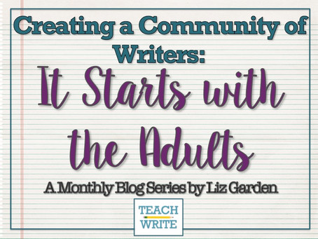 Creating a Community of Writers: It Starts with the Adults by Liz Garden