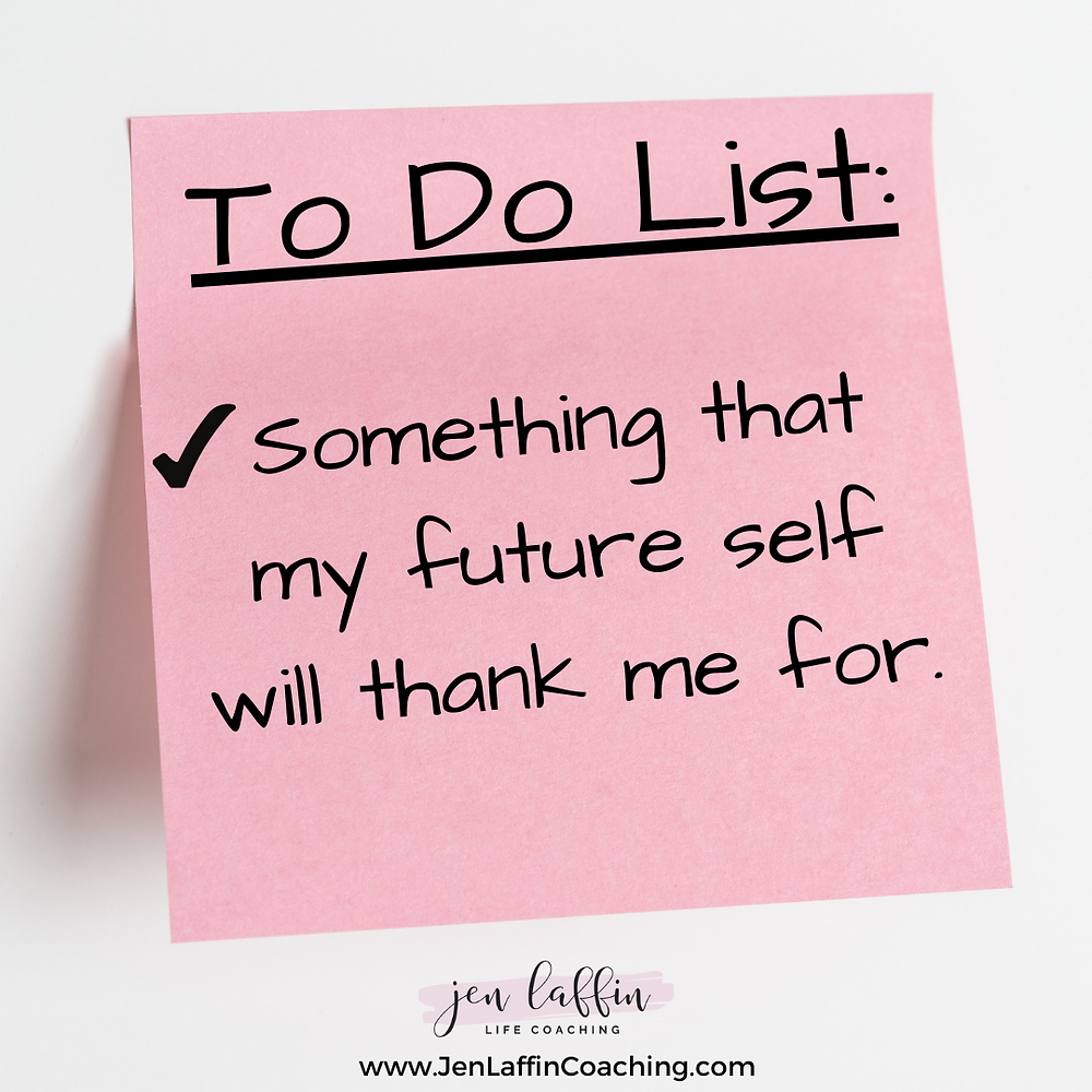 """Picture of a post-it note with the words """"Do something that my future self with thank me for."""""""