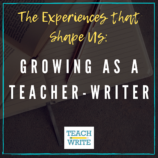 The experiences that shape us into the teacher-writer we are today image