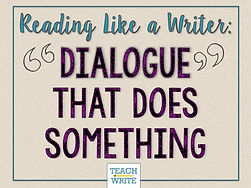Dialogue That Does Something (Teach Writ