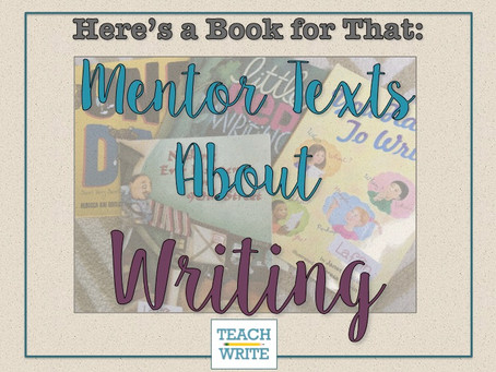 Here's a Book for That: Mentor Texts About Writing