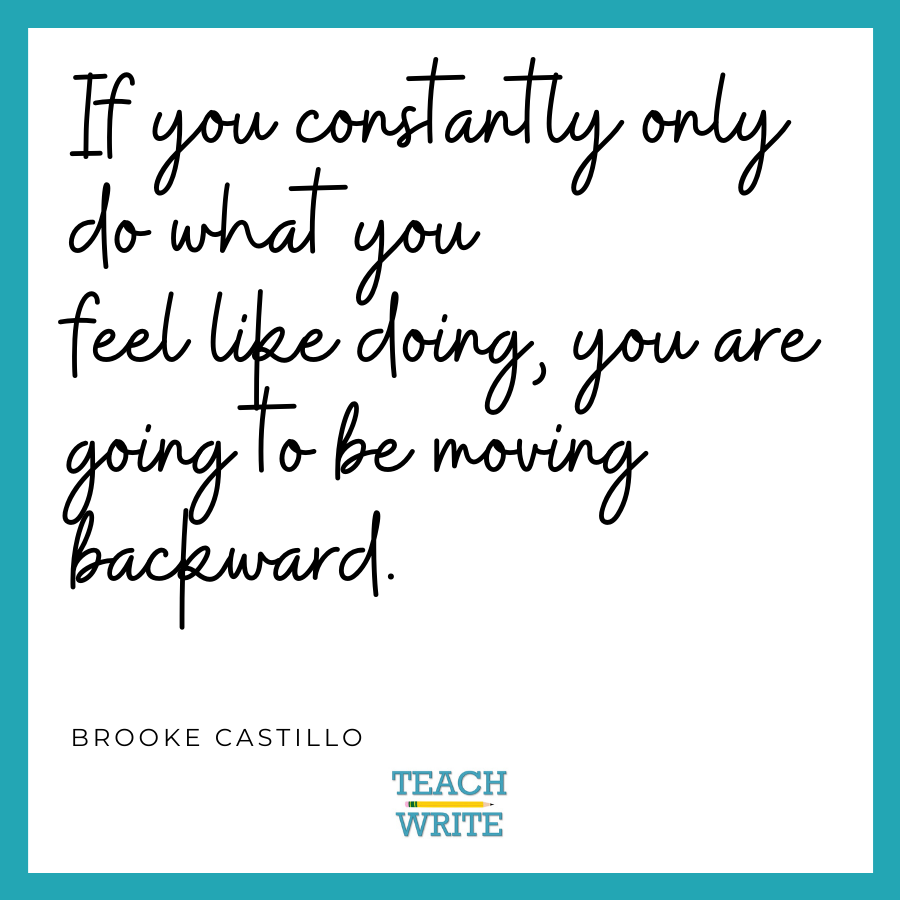 brooke castillo quote: if you constantly only do what you feel like doing, you are going to be moving backward.