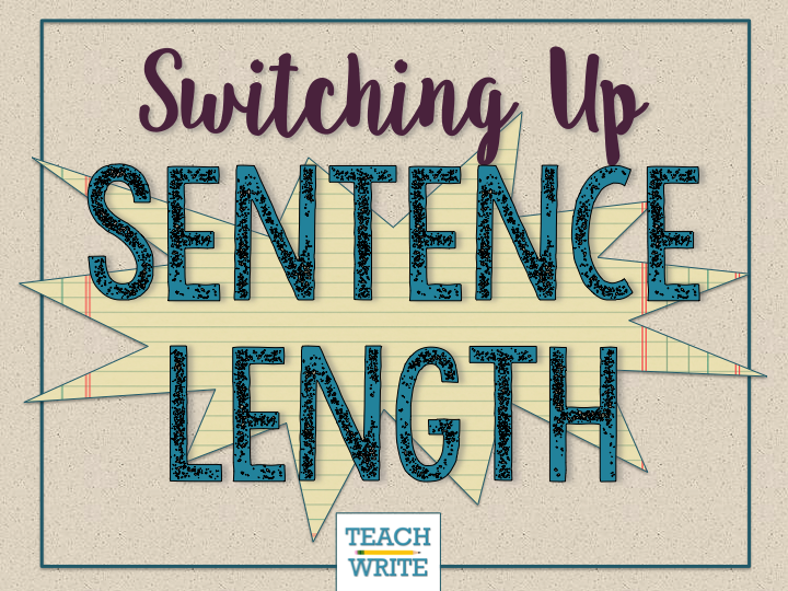 Sentence Length: Mix It Up! | teachwrite