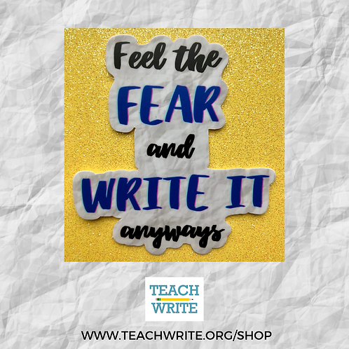 Feel the Fear and Write It Anyways Sticker