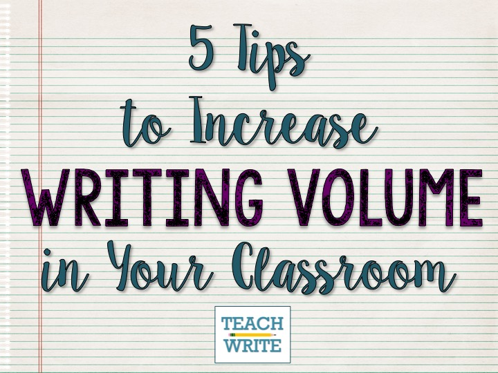 5 Ways to Increase Writing Volume in Your Classroom | teachwrite