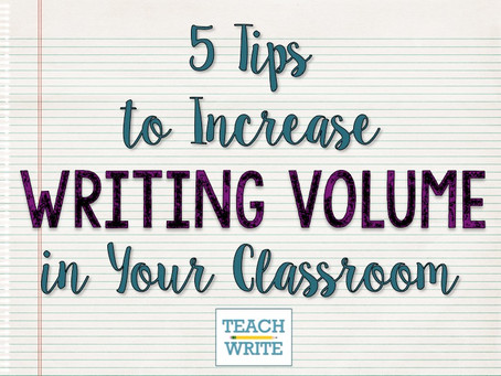 5 Ways to Increase Writing Volume in Your Classroom