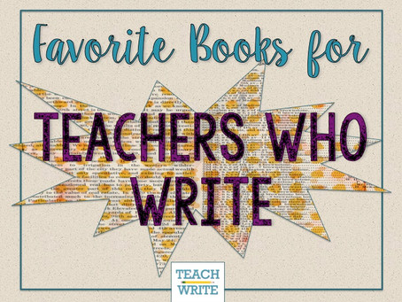 Here's a Book for That: Our Favorite Books for Teacher-Writers