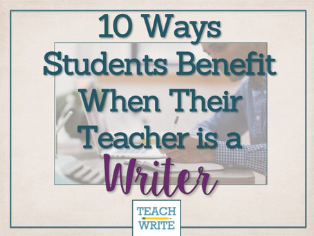 10 Ways Students Benefit When Their Teacher is a Writer