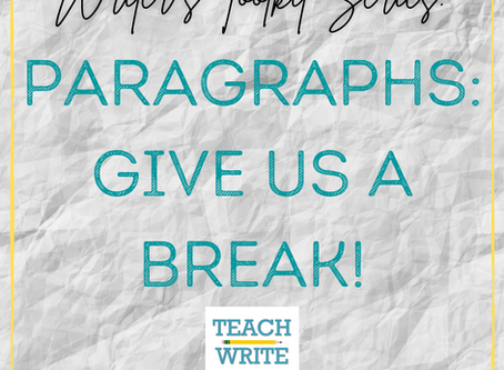 Paragraphs: Give Us a Break {Writer's Toolkit Series}