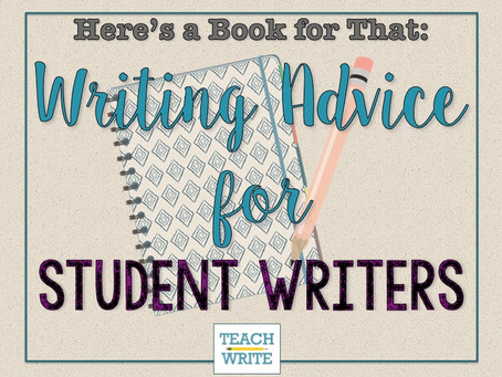 Here's a Book for That: Writing Advice for Student Writers