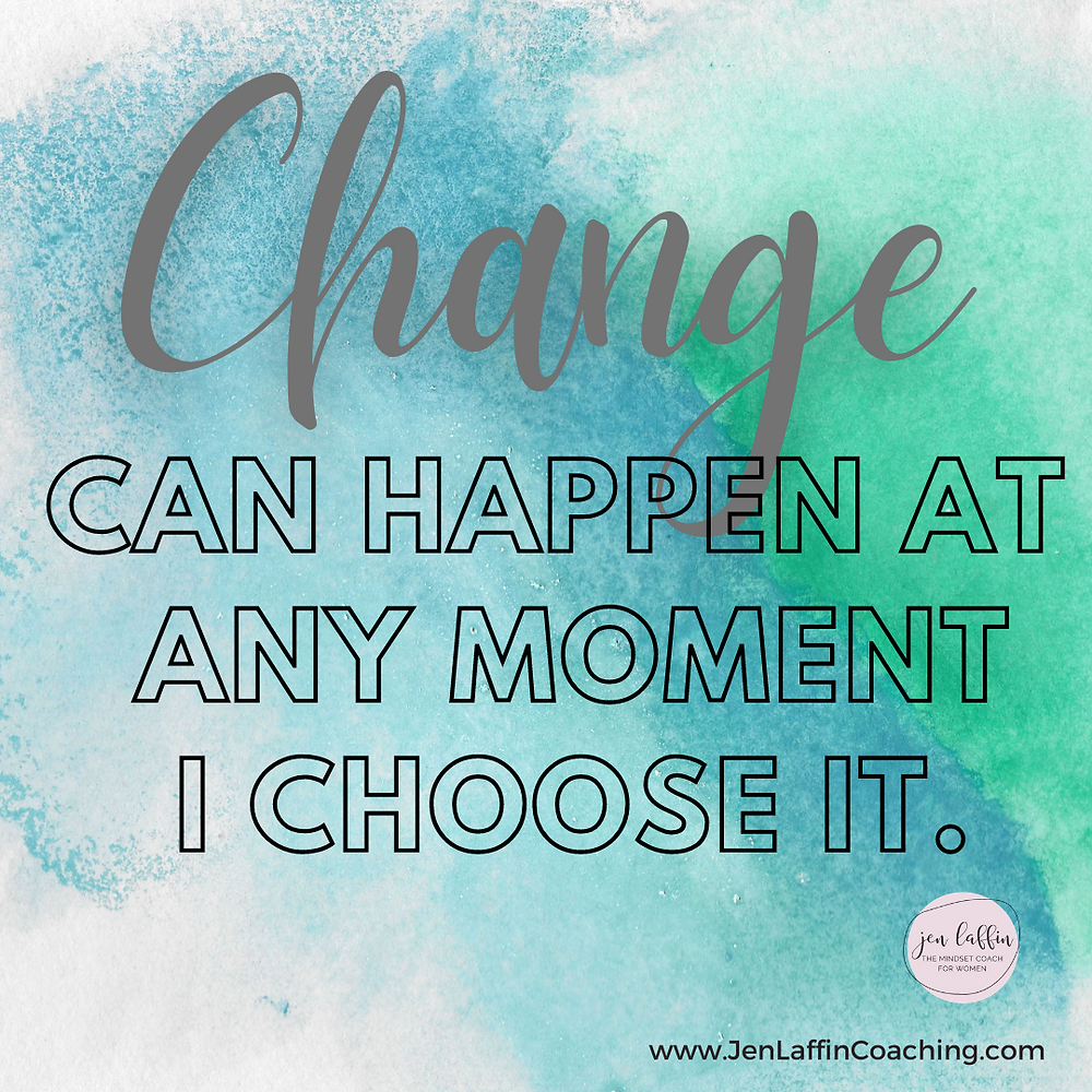 Quote: Change can happen at any moment I choose it.