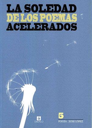 """""""La soledad de los poemas acelerados"""" Xose López"""