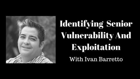 Identifying  Senior Vulnerability And Exploitation With Ivan Barretto