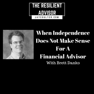 When Independence Does Not Make Sense For A Financial Advisor With Brett Danko