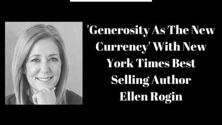 'Generosity As The New Currency' With New York Times Best Selling Author Ellen Rogin