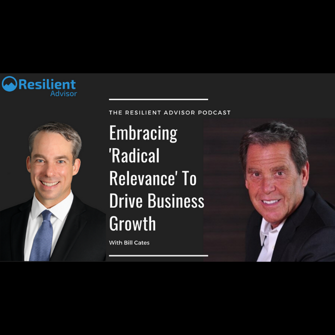 Ep 87 - Embracing 'Radical Relevance' To Drive Business Growth with Bill Cates