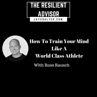 How To Train Your Mind Like A World Class Athlete with Russ Rausch