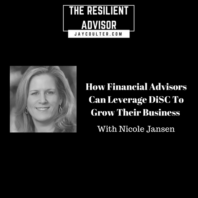 How Financial Advisors Can Leverage DiSC To Grow Their Business With Nicole Jansen